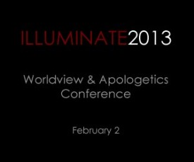ILLUMINATE2013: Worlview & Apologetics Conference